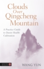 Clouds over Qingcheng Mountain : A Practice Guide to Daoist Health Cultivation - Book