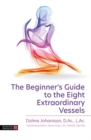 The Beginner's Guide to the Eight Extraordinary Vessels - Book