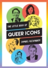 The Little Book of Queer Icons : The Inspiring True Stories Behind Groundbreaking LGBTQ+ Icons - eBook