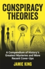 Conspiracy Theories : A Compendium of History's Greatest Mysteries and More Recent Cover-Ups - Book