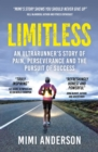 Limitless : An Ultrarunner's Story of Pain, Perseverance and the Pursuit of Success - Book
