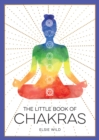 The Little Book of Chakras : An Introduction to Ancient Wisdom and Spiritual Healing - Book