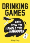 Drinking Games and How to Handle the Hangover : Fun Ideas for a Great Night and Clever Cures for the Morning After - eBook