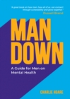 Man Down : A Guide for Men on Mental Health - eBook