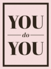 You Do You : Quotes to Uplift, Empower and Inspire - eBook