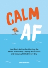 Calm AF : Laid-Back Advice for Getting the Better of Anxiety, Coping with Stress and Staying Chilled Every Day - eBook