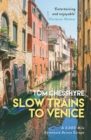 Slow Trains to Venice : A 4,000-Mile Adventure Across Europe - eBook