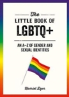 The Little Book of LGBTQ+ : An A-Z of Gender and Sexual Identities - Book