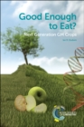Good Enough to Eat? : Next Generation GM Crops - Book