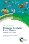 Resource Recovery from Wastes : Towards a Circular Economy - Book