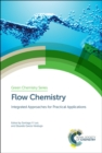 Flow Chemistry : Integrated Approaches for Practical Applications - Book