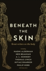 Beneath the Skin : Love Letters to the Body by Great Writers - Book