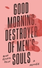 Good Morning, Destroyer of Men's Souls : A groundbreaking memoir of women, addiction and love - Book