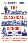 The Classical School : The Turbulent Birth of Economics  in Twenty Extraordinary Lives - Book