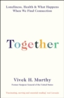 Together : Loneliness, Health and What Happens When We Find Connection - Book