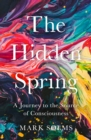The Hidden Spring : A Journey to the Source of Consciousness - Book