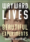 Wayward Lives, Beautiful Experiments - Book