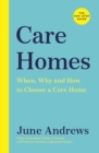 Care Homes : The One-Stop Guide: When, Why and How to Choose a Care Home - Book