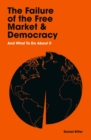 The Failure of the Free Market and Democracy : And What to Do About It - Book