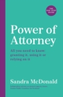 Power of Attorney:  The One-Stop Guide : All you need to know: granting it, using it or relying on it - Book