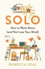 Solo : How to Work Alone (and Not Lose Your Mind) - Book
