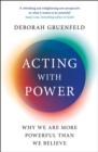 Acting with Power : Why We Are More Powerful than We Believe - Book