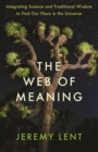 The Web of Meaning : Integrating Science and Traditional Wisdom to Find Our Place in the Universe - Book