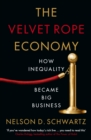 The Velvet Rope Economy : How Inequality Became Big Business - Book