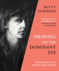 Drawing on the Dominant Eye : Decoding the way we perceive, create and learn - Book