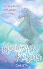 Unicorn Rising : Live Your Truth and Unleash Your Magic - Book