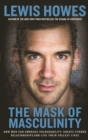 The Mask of Masculinity : How Men Can Embrace Vulnerability, Create Strong Relationships and Live Their Fullest Lives - eBook