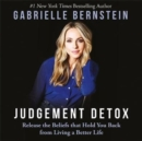 Judgement Detox : Release the Beliefs That Hold You Back from Living a Better Life - Book