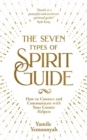 The Seven Types of Spirit Guide : How to Connect and Communicate with Your Cosmic Helpers - Book