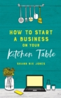 How to Start a Business on Your Kitchen Table - Book