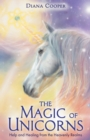 The Magic of Unicorns : Help and Healing from the Heavenly Realms - Book
