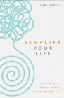 Simplify Your Life : Waste Less, Value More, Go Minimalist - eBook