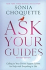 Ask Your Guides : Calling in Your Divine Support System for Help with Everything in Life, Revised Edition - Book