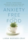 Anxiety-Free with Food : Natural, Science-Backed Strategies to Relieve Stress and Support Your Mental Health - Book