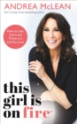 This Girl Is on Fire : How to Live, Learn and Thrive in a Life You Love: THE SUNDAY TIMES BESTSELLER - Book