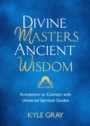 Divine Masters, Ancient Wisdom : Activations to Connect with Universal Spiritual Guides - Book
