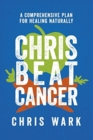 Chris Beat Cancer : A Comprehensive Plan for Healing Naturally - Book