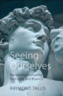 Seeing Ourselves : Reclaiming Humanity from God and Science - Book