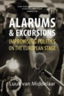 Alarums and Excursions : Improvising Politics on the European Stage - Book