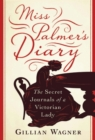 Miss Palmer's Diary : The Secret Journals of a Victorian Lady - Book