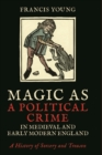 Magic as a Political Crime in Medieval and Early Modern England : A History of Sorcery and Treason - Book