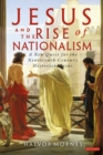 Jesus and the Rise of Nationalism : A New Quest for the Nineteenth Century Historical Jesus - Book