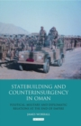 Statebuilding and Counterinsurgency in Oman : Political, Military and Diplomatic Relations at the End of Empire - Book