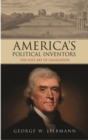 America's Political Inventors : The Lost Art of Legislation - Book