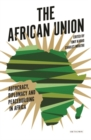 The African Union : Autocracy, Diplomacy and Peacebuilding in Africa - Book