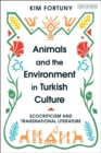 Animals and the Environment in Turkish Culture : Ecocriticism and Transnational Literature - Book